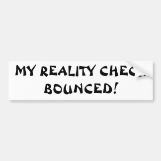 mY rEALITY cHECK bOUNCED Bumper Sticker