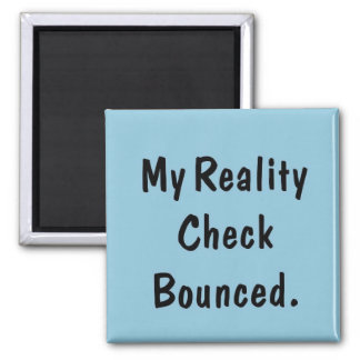 My reality check bounced magnet