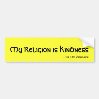 My Religion is Kindness, --The 14th Dalai Lama Bumper Sticker