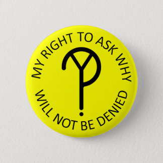 My Right to Ask Why- Black on Yellow 2 Inch Round Button