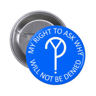 My Right to Ask Why Button- White on Blue 2 Inch Round Button