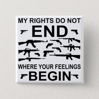 My Rights Do Not End Where Your Feelings Begin Gun 2 Inch Square Button