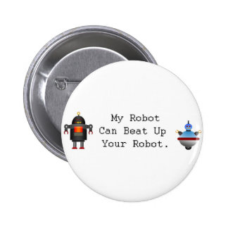 My Robot Can Beat Up Your Robot 2 Inch Round Button