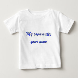 My roommates your mom shirt