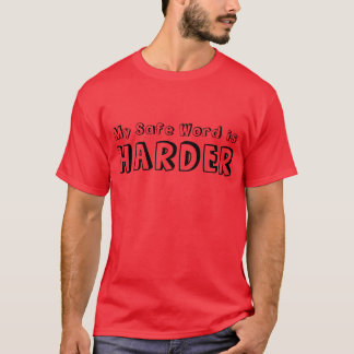 """""""My Safe Word is Harder"""" t-shirt"""