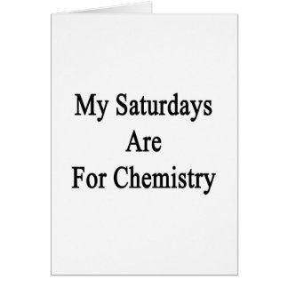 My Saturdays Are For Chemistry Card