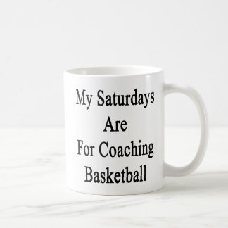 My Saturdays Are For Coaching Basketball Coffee Mug