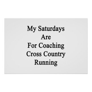 My Saturdays Are For Coaching Cross Country Runnin Poster
