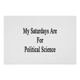 My Saturdays Are For Political Science Posters