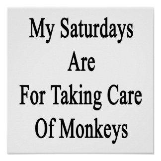 My Saturdays Are For Taking Care Of Monkeys Poster