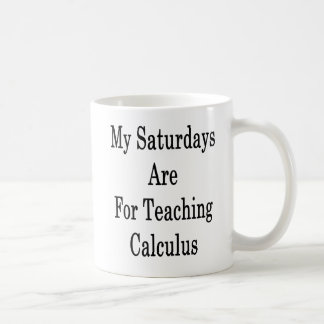 My Saturdays Are For Teaching Calculus Coffee Mug
