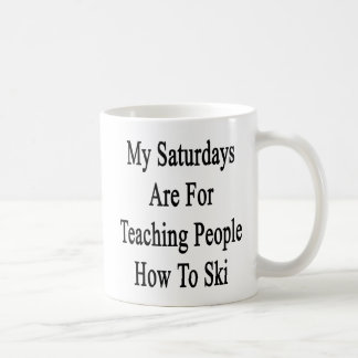 My Saturdays Are For Teaching People How To Ski Coffee Mug
