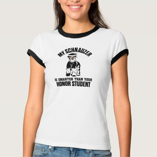 My Schnauzer Is Smarter Than Your Honour Student T-Shirt