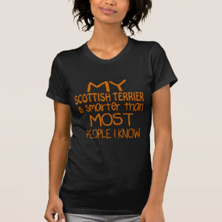 MY SCOTTISH TERRIER IS SMARTER THAN MOST PEOPLE I T-Shirt