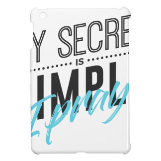 My Secret Is Simple I Pray Case For The iPad Mini