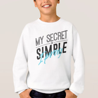 My Secret Is Simple I Pray Sweatshirt