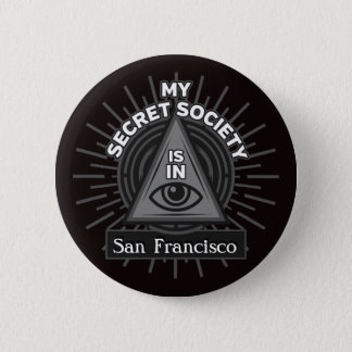 My Secret Society Is In (Any City) Illuminati 2 Inch Round Button