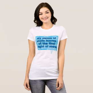 My sense of style leaves at the first snow T-Shirt