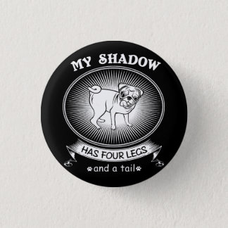 My shadow has four legs and a tail 1 inch round button