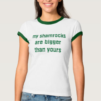 my shamrocks are bigger than yours - t-shirt