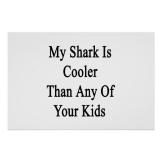 My Shark Is Cooler Than Any Of Your Kids Poster