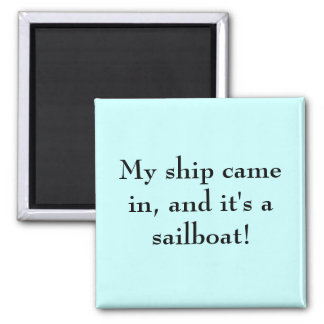My ship came in, and it's a sailboat! square magnet