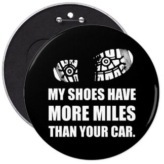 My Shoes More Miles Than Car 6 Inch Round Button