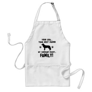 My siberian husky family, your dog just a best fri aprons