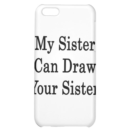 My Sister Can Draw Your Sister iPhone 5C Covers