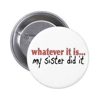 My sister did it pinback button