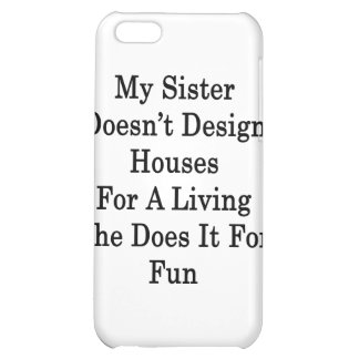 My Sister Doesn't Design Houses For A Living She D iPhone 5C Cases