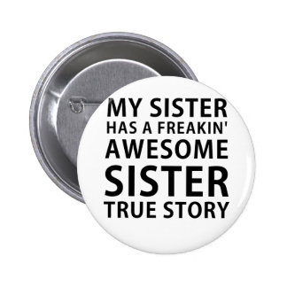 My Sister Has a Freakin Awesome Sister True Story 2 Inch Round Button