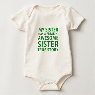My Sister has a Freakin Awesome Sister True Story Baby Bodysuit