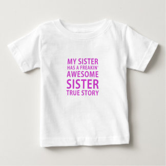 My Sister has a Freakin Awesome Sister True Story Baby T-Shirt