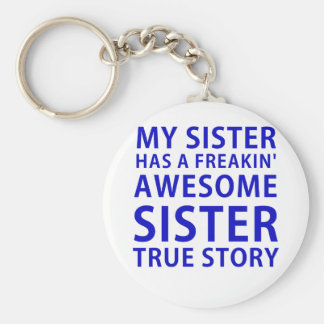 My Sister Has a Freakin Awesome Sister True Story Keychain