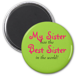 """My Sister has the Best Sister"" Magnet"