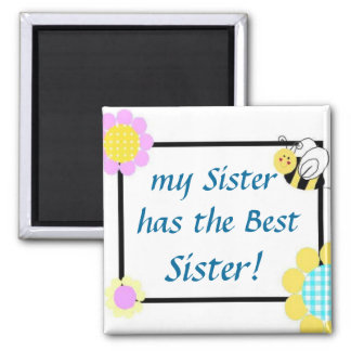 my Sister has the Best Sister! Square Magnet