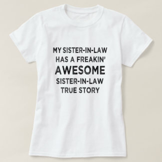 My Sister-In-Law has a freakin' Awesome Sister T-Shirt