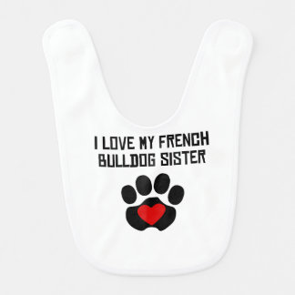 My Sister Is A French Bulldog Bib