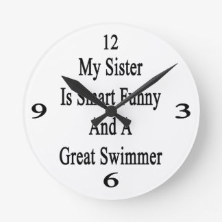 My Sister Is Smart Funny And A Great Swimmer Clocks