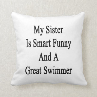 My Sister Is Smart Funny And A Great Swimmer Pillows