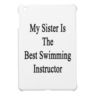 My Sister Is The Best Swimming Instructor Case For The iPad Mini