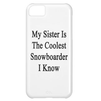 My Sister Is The Coolest Snowboarder I Know Case For iPhone 5C