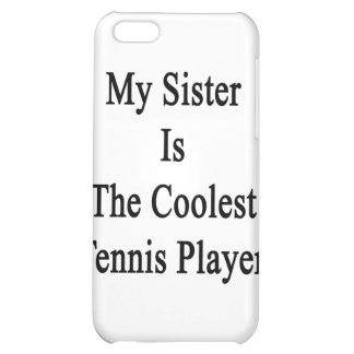 My Sister Is The Coolest Tennis Player Case For iPhone 5C