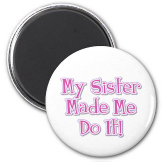 My Sister Made Me Do It 2 Inch Round Magnet