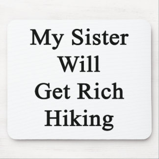 My Sister Will Get Rich Hiking Mousepad