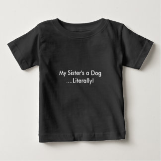 My Sister's a dog Baby T-Shirt