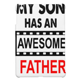 My Son Has An Awesome Father iPad Mini Cases
