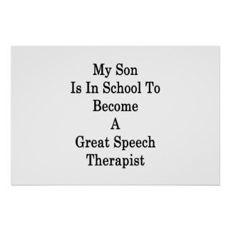 My Son Is In School To Become A Great Speech Thera Poster