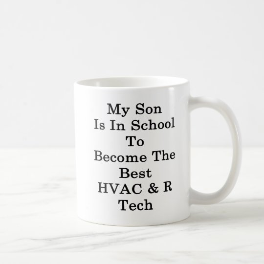 My Son Is In School To Become The Best HVAC R Tech Coffee Mug